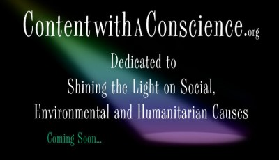 Content with a Conscience and Conscience Content at Contentwithaconscience.org - Dedicated to Environmental, Social and Humanitarian Causes